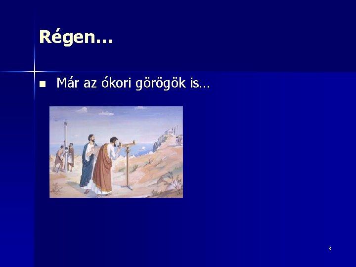 Régen… n Már az ókori görögök is… 3