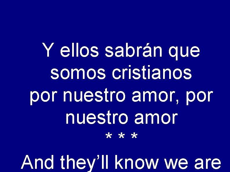 Y ellos sabrán que somos cristianos por nuestro amor, por nuestro amor *** And