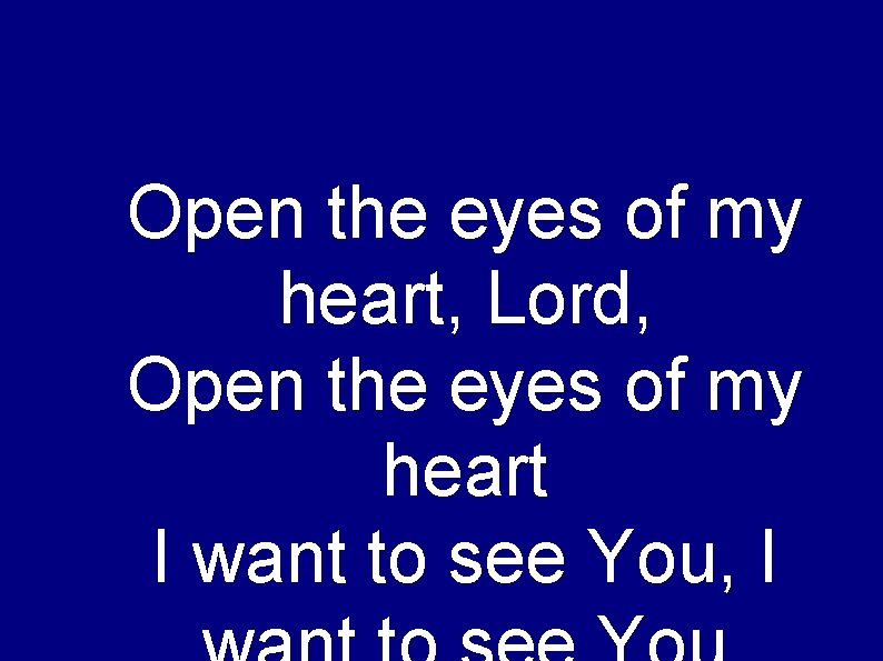 Open the eyes of my heart, Lord, Open the eyes of my heart I