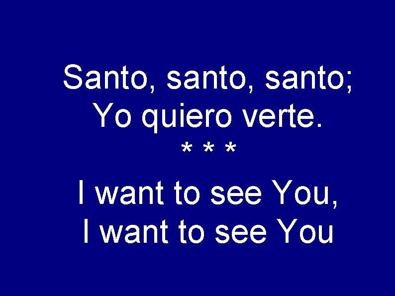 Santo, santo; Yo quiero verte. *** I want to see You, I want to