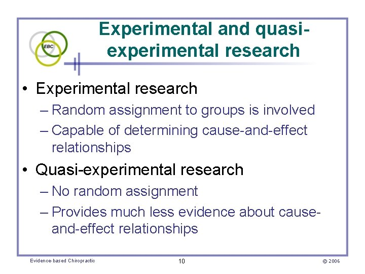 Experimental and quasiexperimental research • Experimental research – Random assignment to groups is involved