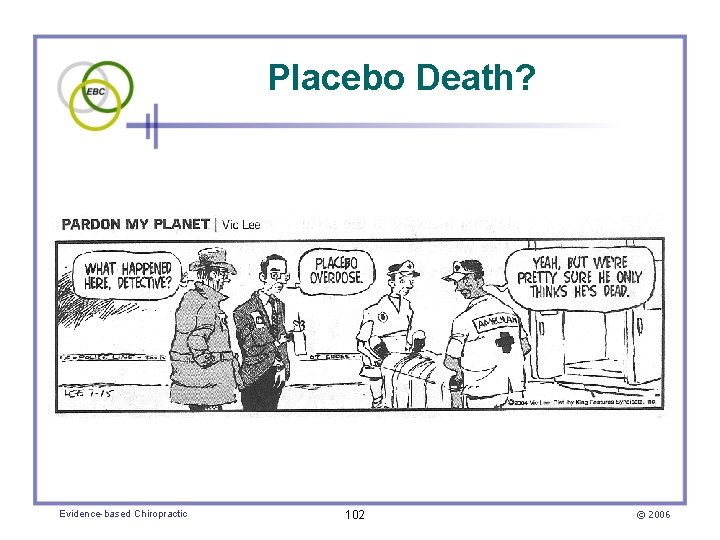 Placebo Death? Evidence-based Chiropractic 102 © 2006
