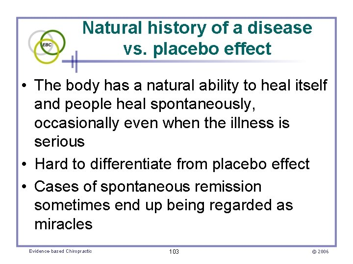 Natural history of a disease vs. placebo effect • The body has a natural