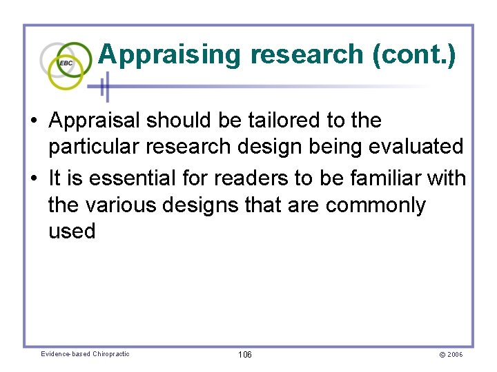 Appraising research (cont. ) • Appraisal should be tailored to the particular research design