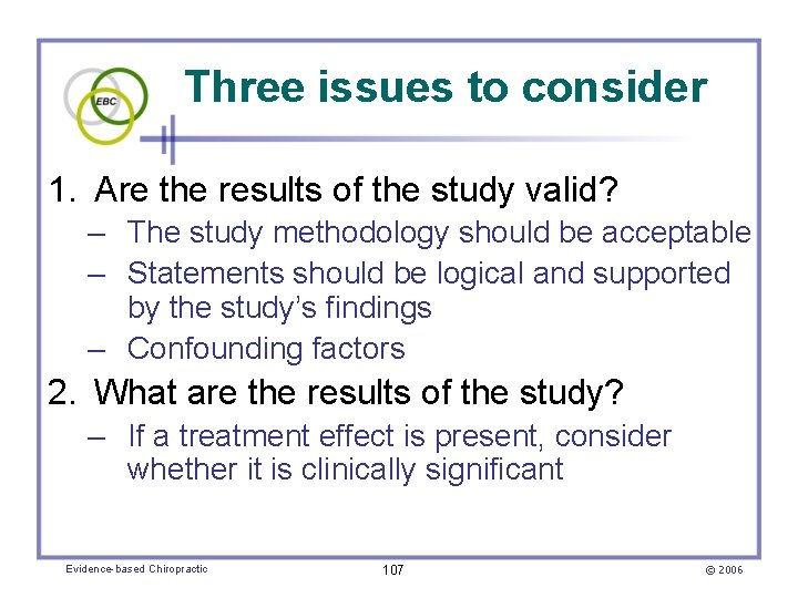 Three issues to consider 1. Are the results of the study valid? – The