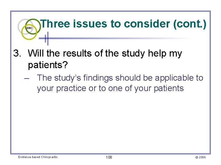 Three issues to consider (cont. ) 3. Will the results of the study help