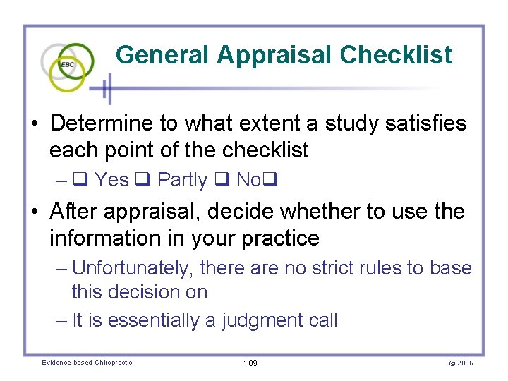 General Appraisal Checklist • Determine to what extent a study satisfies each point of