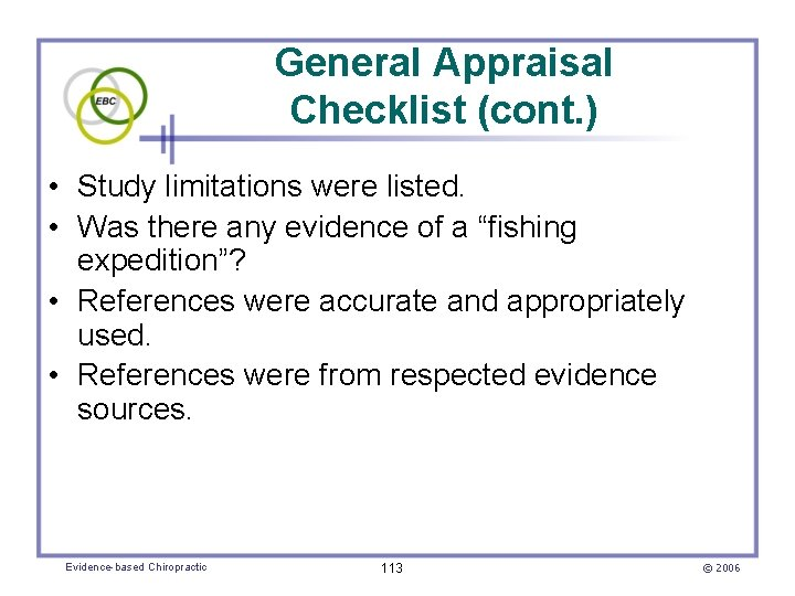 General Appraisal Checklist (cont. ) • Study limitations were listed. • Was there any
