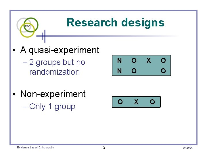 Research designs • A quasi-experiment – 2 groups but no randomization • Non-experiment –