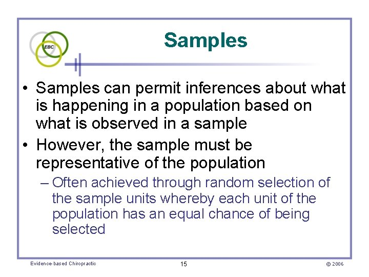 Samples • Samples can permit inferences about what is happening in a population based