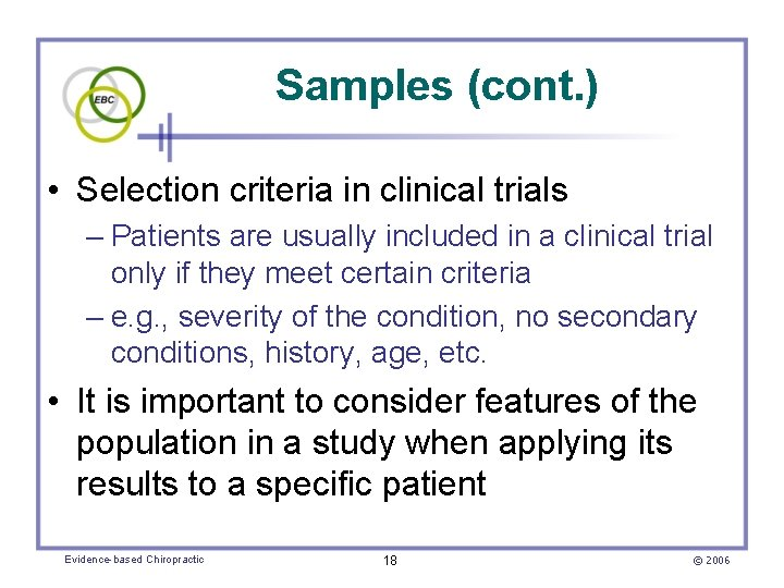 Samples (cont. ) • Selection criteria in clinical trials – Patients are usually included