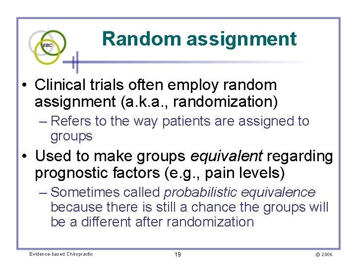 Random assignment • Clinical trials often employ random assignment (a. k. a. , randomization)