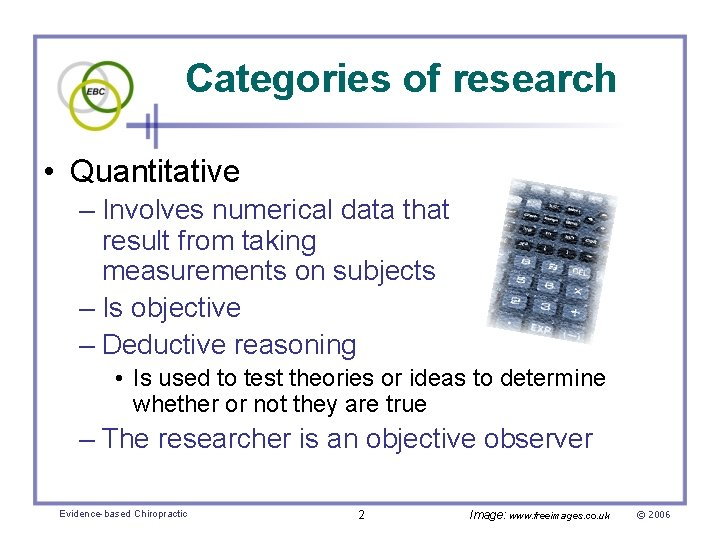 Categories of research • Quantitative – Involves numerical data that result from taking measurements