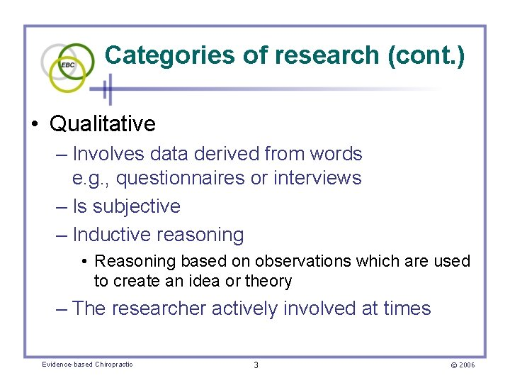 Categories of research (cont. ) • Qualitative – Involves data derived from words e.