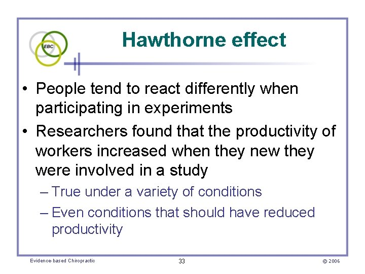 Hawthorne effect • People tend to react differently when participating in experiments • Researchers