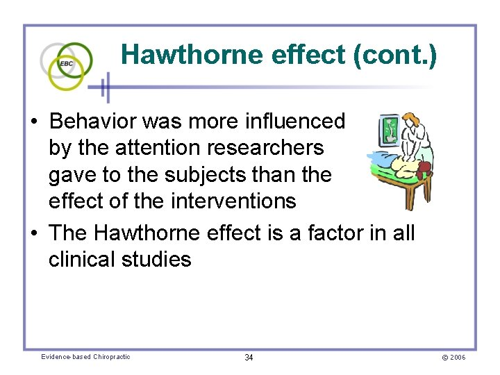 Hawthorne effect (cont. ) • Behavior was more influenced by the attention researchers gave
