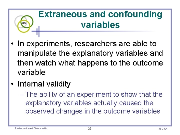 Extraneous and confounding variables • In experiments, researchers are able to manipulate the explanatory