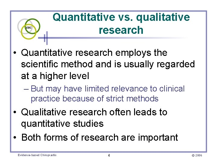 Quantitative vs. qualitative research • Quantitative research employs the scientific method and is usually