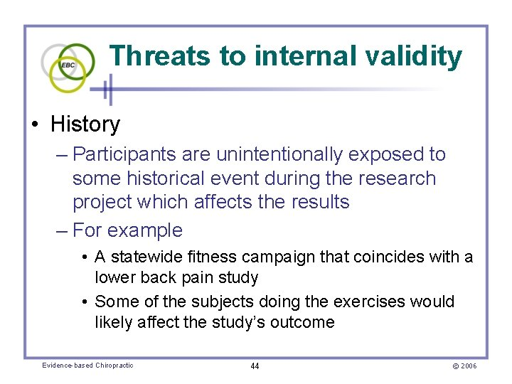 Threats to internal validity • History – Participants are unintentionally exposed to some historical