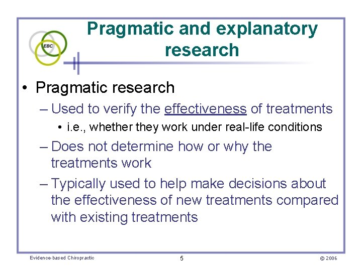 Pragmatic and explanatory research • Pragmatic research – Used to verify the effectiveness of
