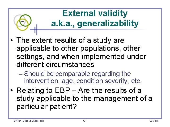 External validity a. k. a. , generalizability • The extent results of a study