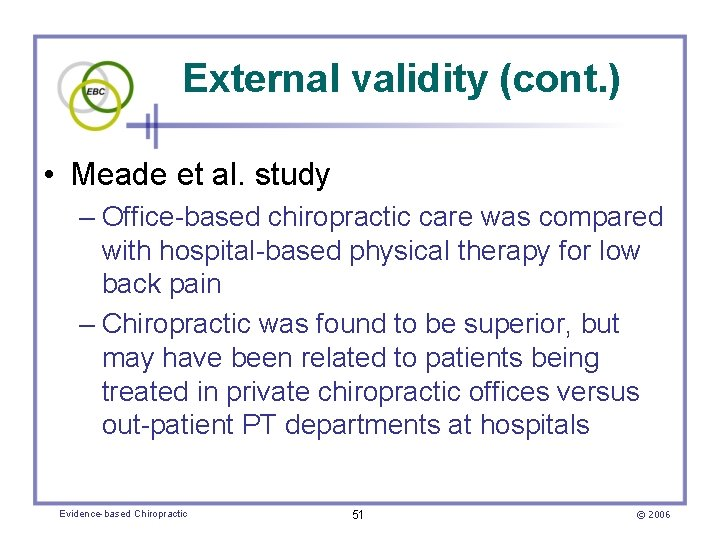 External validity (cont. ) • Meade et al. study – Office-based chiropractic care was