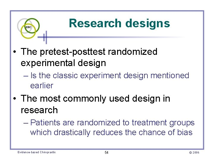 Research designs • The pretest-posttest randomized experimental design – Is the classic experiment design