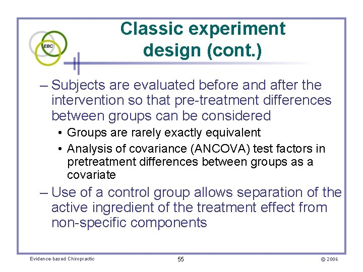 Classic experiment design (cont. ) – Subjects are evaluated before and after the intervention