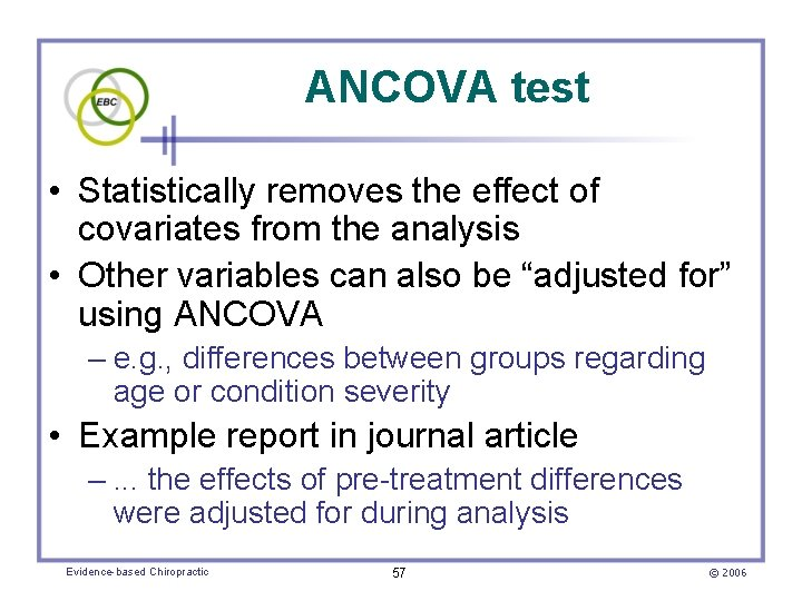 ANCOVA test • Statistically removes the effect of covariates from the analysis • Other