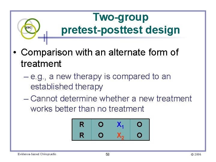Two-group pretest-posttest design • Comparison with an alternate form of treatment – e. g.