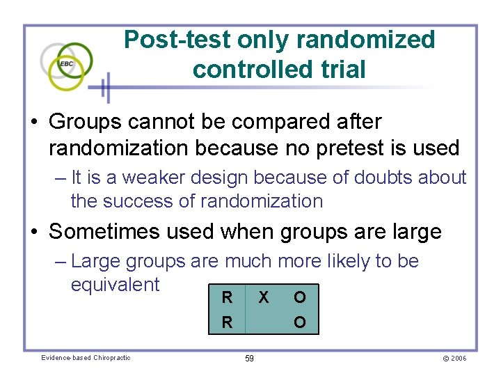 Post-test only randomized controlled trial • Groups cannot be compared after randomization because no