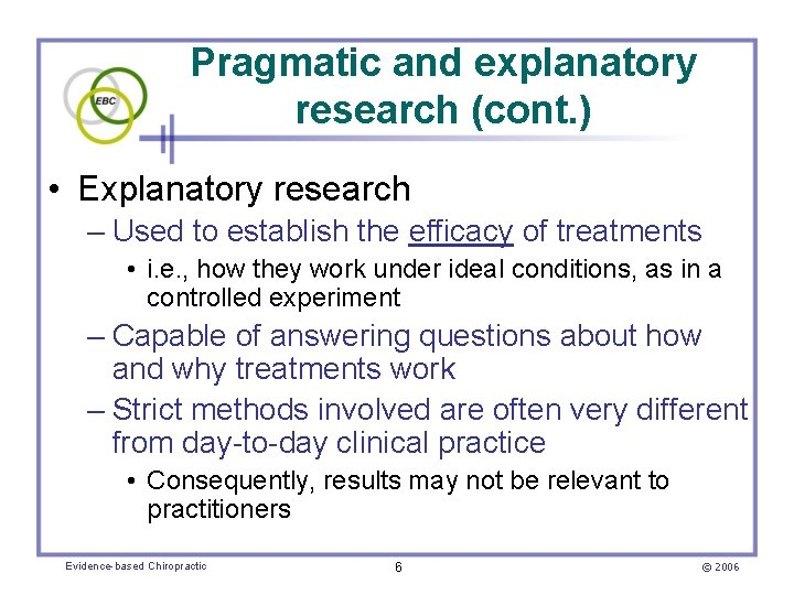 Pragmatic and explanatory research (cont. ) • Explanatory research – Used to establish the