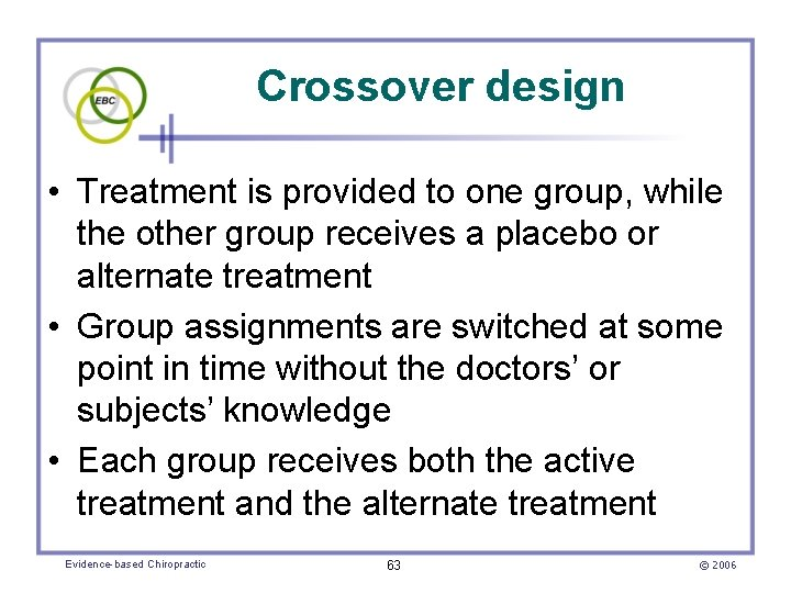 Crossover design • Treatment is provided to one group, while the other group receives