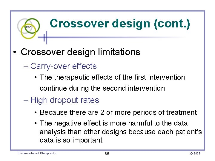 Crossover design (cont. ) • Crossover design limitations – Carry-over effects • The therapeutic