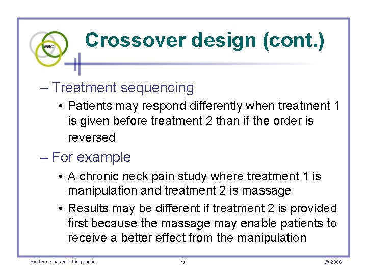 Crossover design (cont. ) – Treatment sequencing • Patients may respond differently when treatment