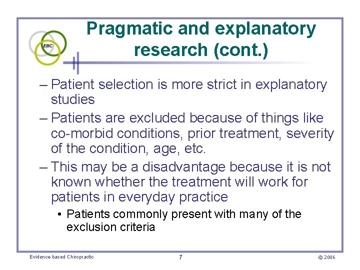 Pragmatic and explanatory research (cont. ) – Patient selection is more strict in explanatory