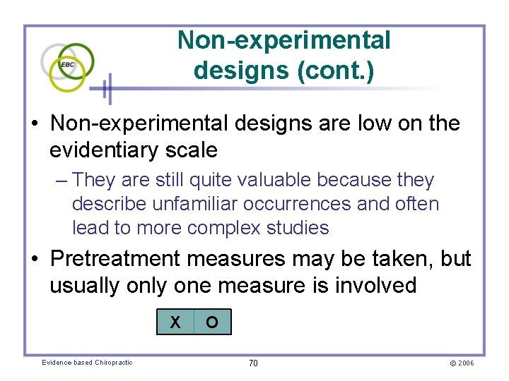 Non-experimental designs (cont. ) • Non-experimental designs are low on the evidentiary scale –