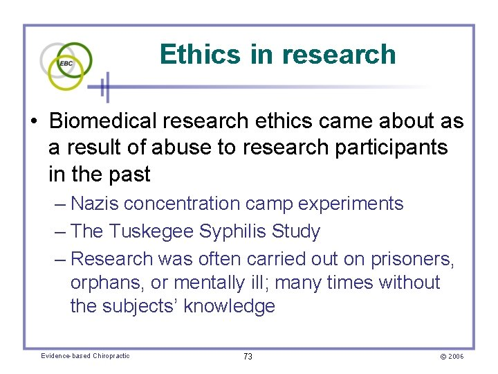 Ethics in research • Biomedical research ethics came about as a result of abuse