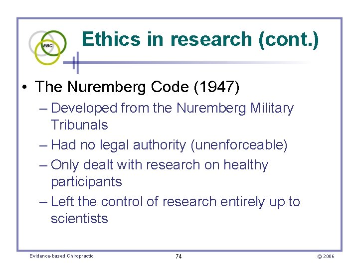 Ethics in research (cont. ) • The Nuremberg Code (1947) – Developed from the