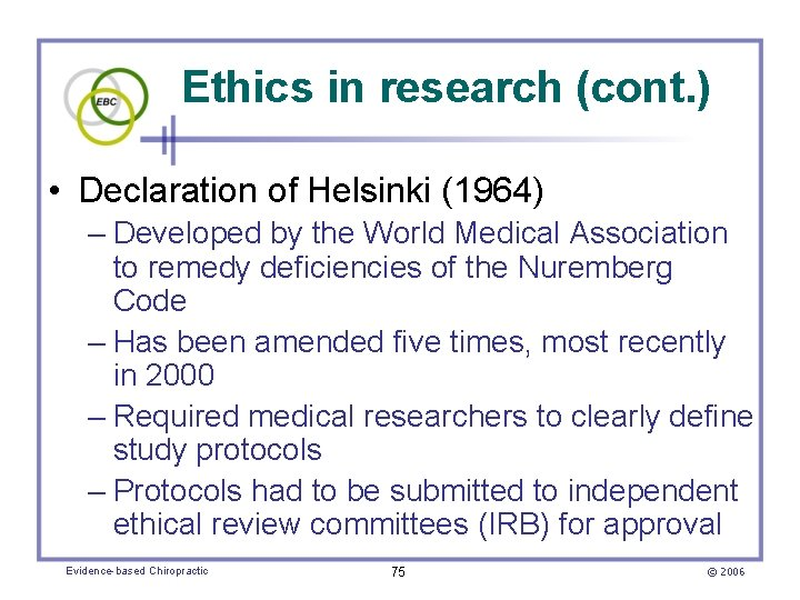 Ethics in research (cont. ) • Declaration of Helsinki (1964) – Developed by the