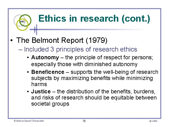 Ethics in research (cont. ) • The Belmont Report (1979) – Included 3 principles