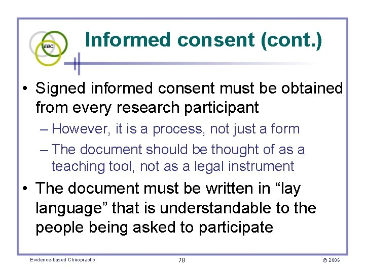 Informed consent (cont. ) • Signed informed consent must be obtained from every research