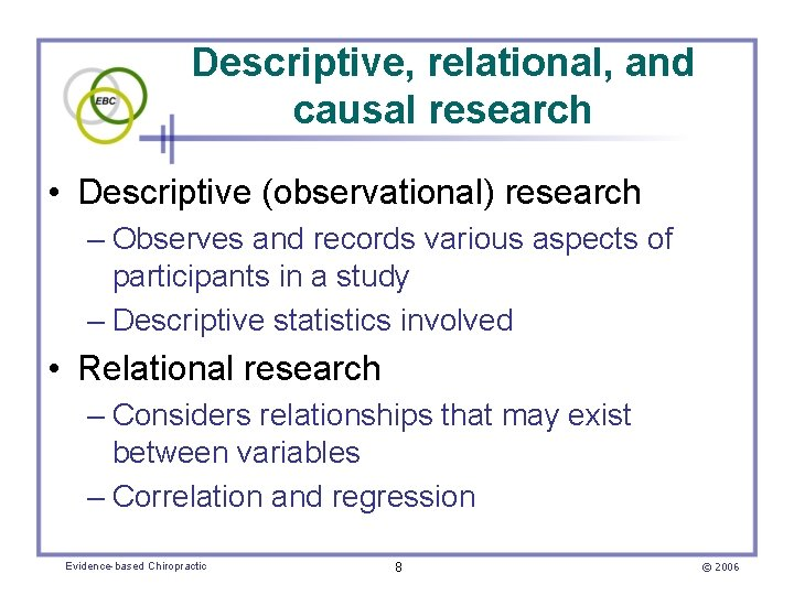 Descriptive, relational, and causal research • Descriptive (observational) research – Observes and records various