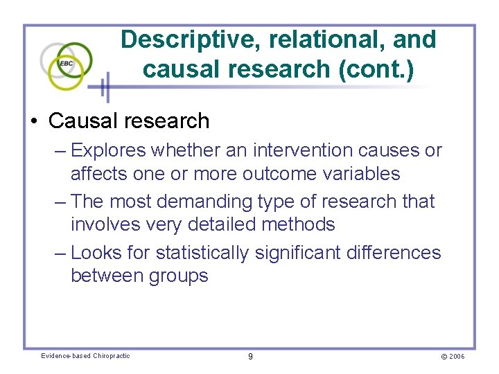 Descriptive, relational, and causal research (cont. ) • Causal research – Explores whether an