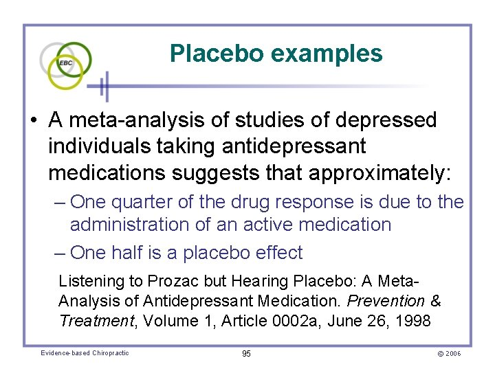 Placebo examples • A meta-analysis of studies of depressed individuals taking antidepressant medications suggests