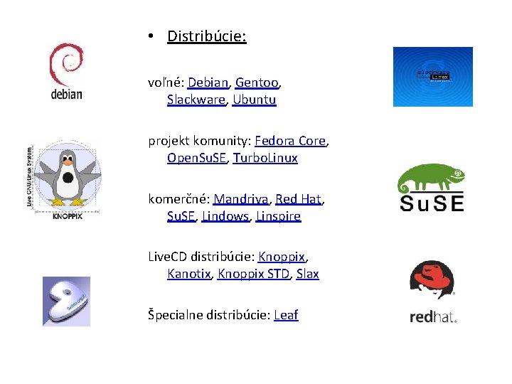 • Distribúcie: voľné: Debian, Gentoo, Slackware, Ubuntu projekt komunity: Fedora Core, Open. Su.