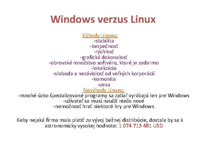 Windows verzus Linux Výhody Linuxu: -stabilita -bezpečnosť -rýchlosť -grafická dokonalosť -obrovské množstvo softvéru, ktoré