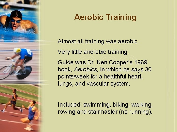 Aerobic Training Almost all training was aerobic. Very little anerobic training. Guide was Dr.