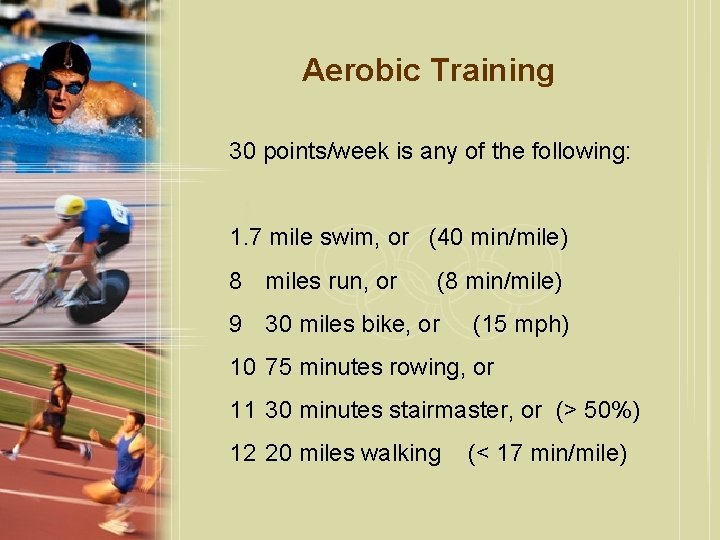 Aerobic Training 30 points/week is any of the following: 1. 7 mile swim, or