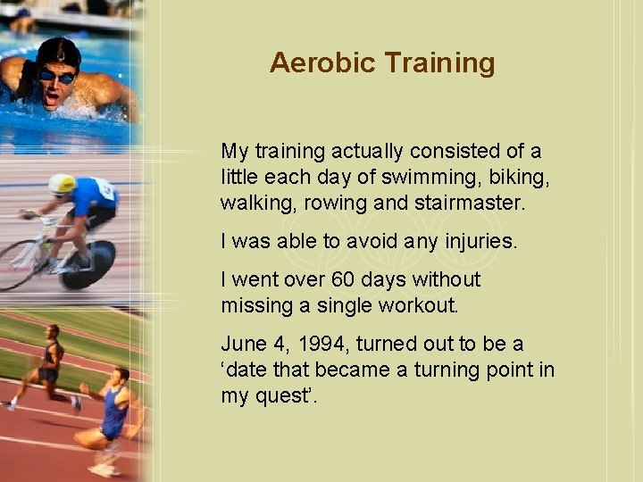 Aerobic Training My training actually consisted of a little each day of swimming, biking,